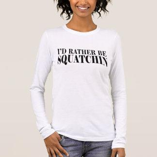 T-shirt À Manches Longues * * Je serais plutôt Squatchin, pièce en t de
