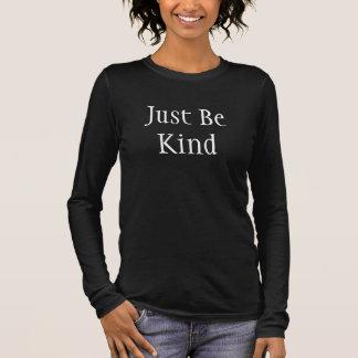 T-shirt À Manches Longues Soyez juste chemise aimable de femme de