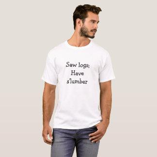 T-shirt A vu des rondins ; Ayez le s'lumber