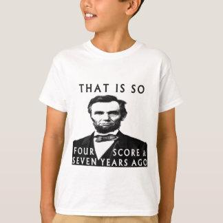 T-shirt Abe Lincoln qui est tellement quatre scores et de