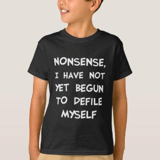 T-shirt Absurdité, je n'ai pas encore commencé à me