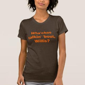 T-shirt Accès de talkin de Wha'choo ', Willis ?
