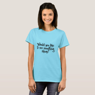 T-shirt aimez-vous voir quelque chose brillante ?