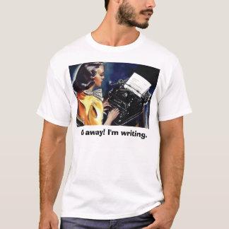 T-shirt Aller-en ! J'écris. - Dites-leur vous des affaires