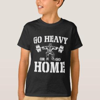 T-shirt Allez lourd ou rentrez à la maison haltérophilie