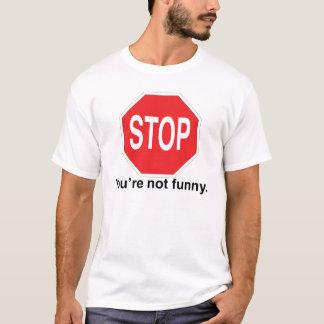 T-shirt Arrêt vous n'êtes pas drôles