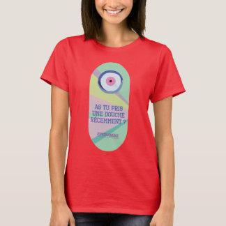 T-shirt As tu pris une d**che récemment?