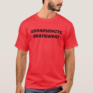 T-SHIRT ASSSPHINCTERSAYSWHAT