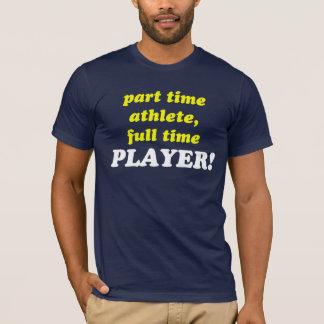 T-shirt athlète à temps partiel, JOUEUR à plein temps !