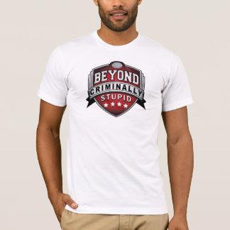 T-shirt Au delà criminel de stupide