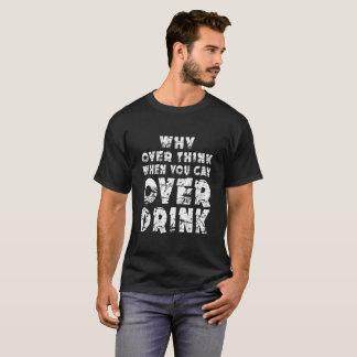 T-shirt Au-dessus de pourquoi pensez quand vous pouvez