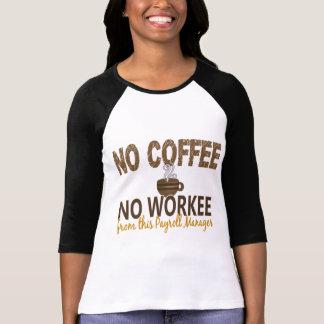 T-shirt Aucun café aucun directeur de feuille de paie de