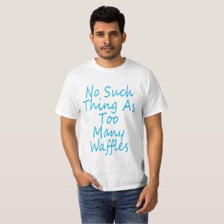 T-shirt Aucune une telle chose comme trop de gaufres.