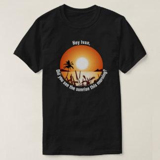 T-shirt Avez-vous vu le lever de soleil ce matin ?