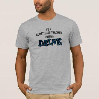 T-shirt Ayez besoin d'une boisson - professeur remplaçant
