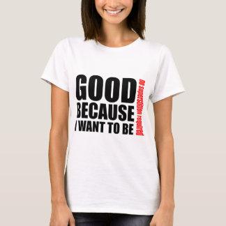 T-shirt Bon parce que je veux être, aucun superstiton