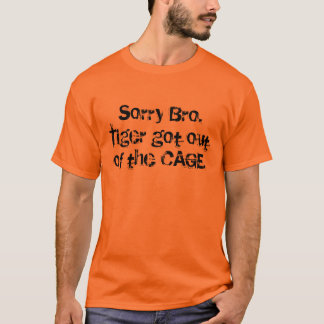 T-shirt Bro désolé. Tigre sorti de la CAGE