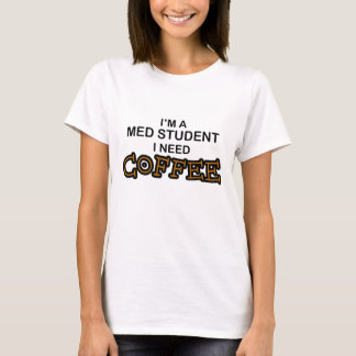 T-shirt Café du besoin - étudiant de Med