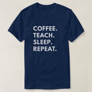 T-shirt Café. Enseignez. Sommeil. Répétition
