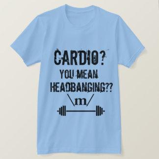 T-shirt Cardio- ? Vous voulez dire Headbanging ?
