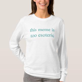T-shirt ce meme est trop ésotérique