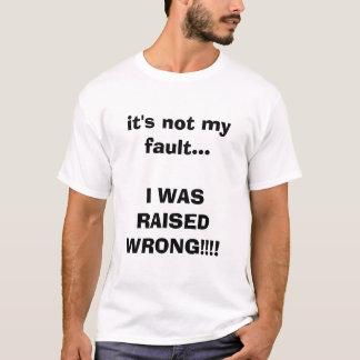 T-shirt ce n'est pas mon défaut… que J'AI ÉTÉ ÉLEVÉ MAL !