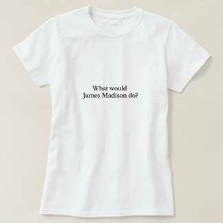 T-shirt ce qui James Madison ferait