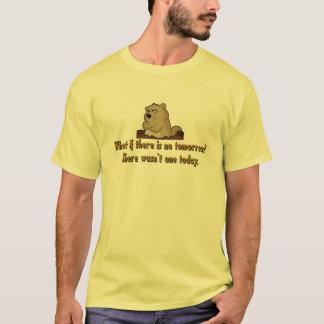 T-shirt Ce qui s'il y a aucun demain ?  Jour de Groundhog