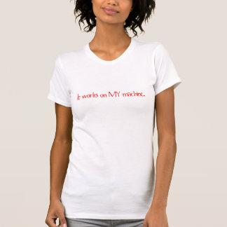 T-shirt Cela fonctionne sur MA machine