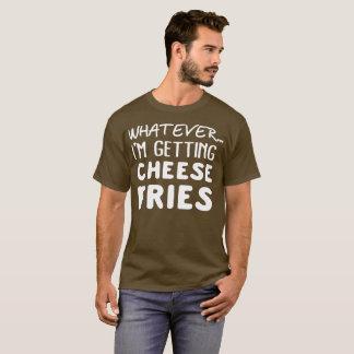 T-shirt Celui qui, j'obtienne des fritures de fromage