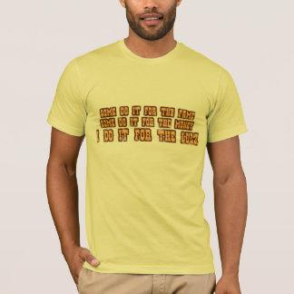 T-shirt Certains le font pour la renommée, je la font pour
