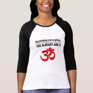 T-shirt Cessez de feindre pour être si spirituel…