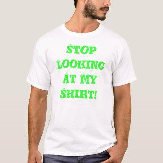 T-shirt Cessez de regarder ma chemise !