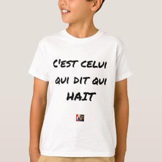 T-shirt C'EST CELUI QUI DIT QUI HAIT - Jeux de mots