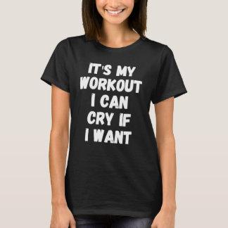 T-shirt C'est ma séance d'entraînement que je peux pleurer