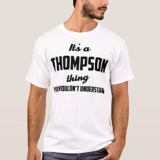 T-shirt C'est une chose de Thompson que vous ne