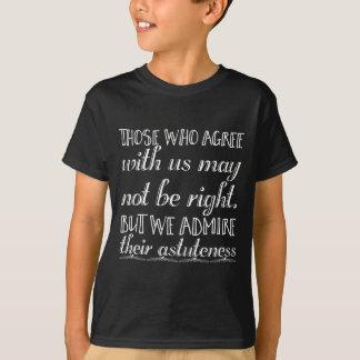 T-shirt Ceux qui sont d'accord avec nous peuvent ne pas