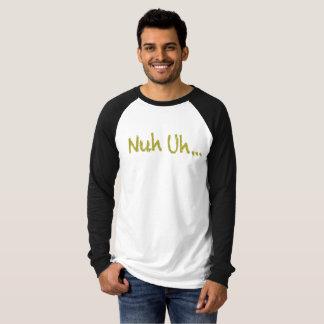 """T-shirt Chemise de """"Nuh Uh… """""""