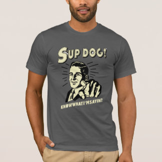 T-shirt Chien de S'up : Sachez ce que je suis Sayin