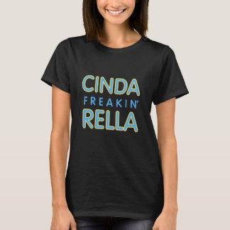 T-shirt Cinda Freakin Rella