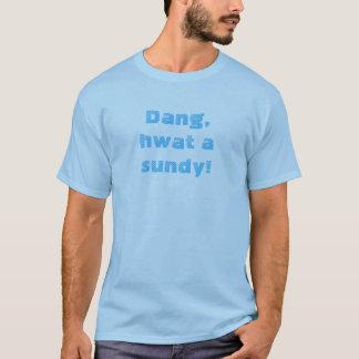 T-shirt Dang, hwat un sundy !