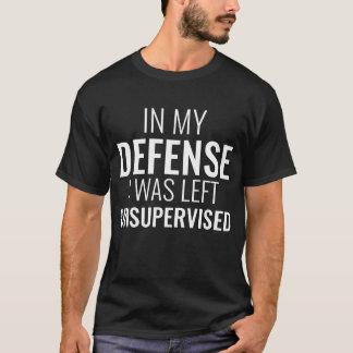T-shirt Dans ma défense j'ai été laissé non surveillé