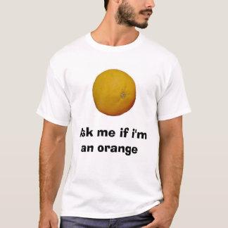 T-shirt Demandez-moi si je suis une orange