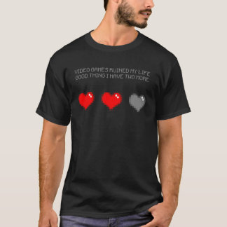 T-shirt Des jeux vidéo ruinés ma vie, bonne chose j'ai