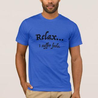 T-shirt Détendez… Je souffre des imbéciles
