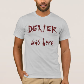T-shirt DEXTER était ici
