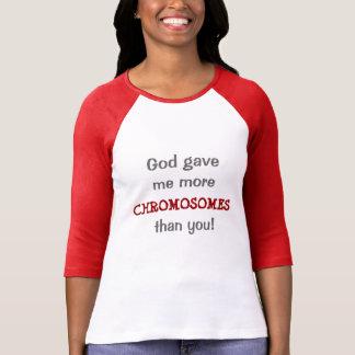 T-shirt Dieu m'a donné plus de chromosomes que vous