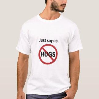 T-shirt Dites juste non aux étreintes
