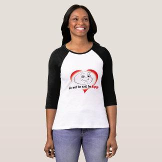 T-shirt do not be sad , be happy