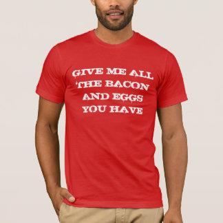 T-shirt Donnez-moi tous les lard et oeufs que vous avez
